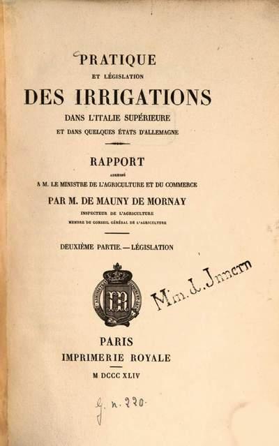 Pratique et législation des irrigations dans l'Italie supérieure et dans quelques états d'Allemagne :Rapport adressé à M. le Ministre de l'Agriculture et du Commerce par M. de Mauny de Mornay. 2