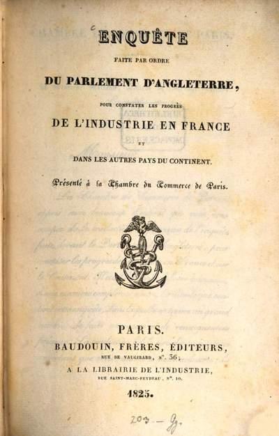 Enquéte faite par ordre du Parlement d'Angleterre, pour constater les progrès de l'Industrie en France et dans les autres pays du continent :Présenté à la Chambre du Commerce de Paris