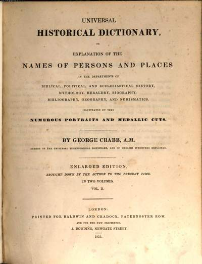 Universal historical dictionary :or explanation of the names of persons and places in the departments of biblical, political and ecclesiastical history, mythology, heraldry, biography, bibliography, geography, and numismatics ; illustrated by very numerous portraits and medallic cuts ; in two volumes. 2