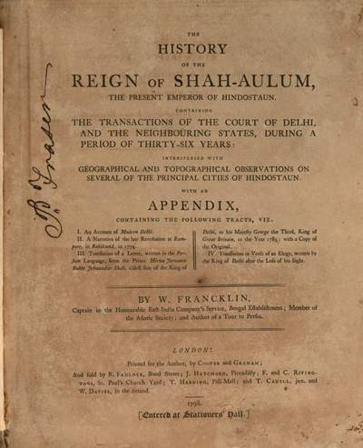 ˜Theœ History Of The Reign Of Shah-Aulum, The Present Emperor Of Hindostaun :Containing The Transactions Of The Court Of Delhi And The Neighbouring States During A Period Of Thirty-Six Years ; Interspersed With Geographical And Topographical Observations On Several Of The Principal Cities Of Hindostaun ; With An Appendix ...