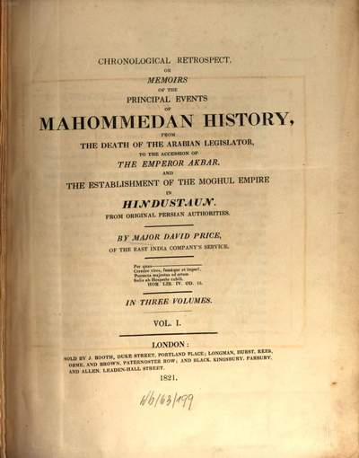 Chronological retrospect, or memoirs of the principal events of Mahommedan history :from the death of the Arabian legislator to the accession of the Emperor Akbar, and the establishment of the Moghul empire in Hindustaun. 1