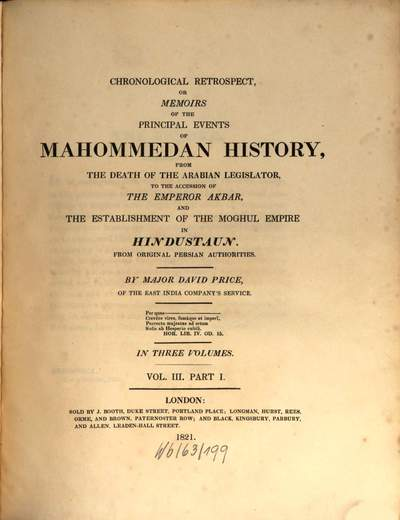 Chronological retrospect, or memoirs of the principal events of Mahommedan history :from the death of the Arabian legislator to the accession of the Emperor Akbar, and the establishment of the Moghul empire in Hindustaun. 3,1
