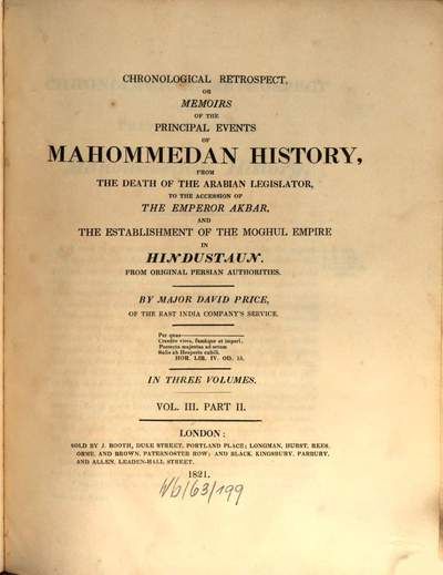 Chronological retrospect, or memoirs of the principal events of Mahommedan history :from the death of the Arabian legislator to the accession of the Emperor Akbar, and the establishment of the Moghul empire in Hindustaun. 3,2