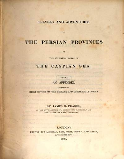 Travels and adventures in the Persian provinces on the Southern banks of the Caspian Sea :with an appendix containing short notices on the geology and commerce of Persia