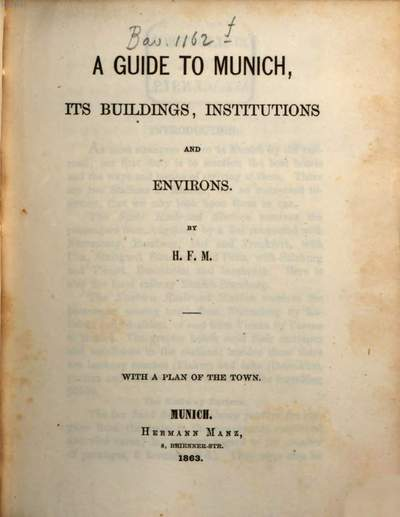 ˜Aœ Guide to Munich, its Buildings, Institutions and Environs :By H. F. M. With a plan of the town