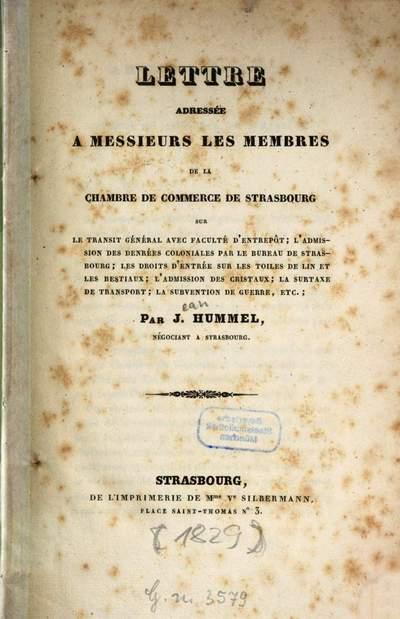 Lettre adressée a Messieurs les Membres de la Chambre de Commerce de Strasbourg sur le transit général avec faculté d'entrepôt, l'admission des denrées coloniales par le bureau de Strasbourg ...