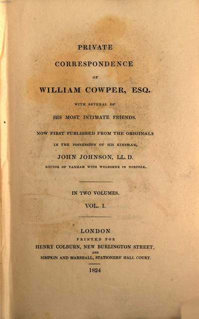 Private correspondence of William Cowper, Esq., with several of his most intimate friends :in two volumes. 1
