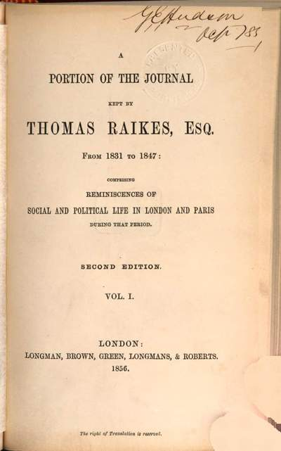 ˜Aœ portion of the journal Kept by Thomas Raikes from 1831 to 1847: comprising reminiscences of social and political life in London and Paris during that period. I