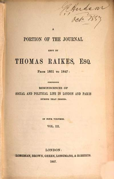 ˜Aœ portion of the journal Kept by Thomas Raikes from 1831 to 1847: comprising reminiscences of social and political life in London and Paris during that period. III
