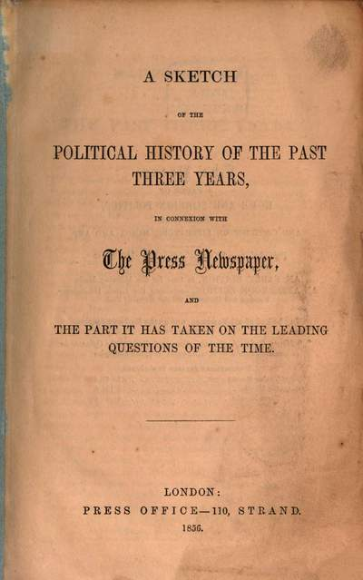 ˜Aœ Sketch of the Political History of the past three Years, in connexion with The Press Newspaper, and the part it has taken on the leading questions of the time