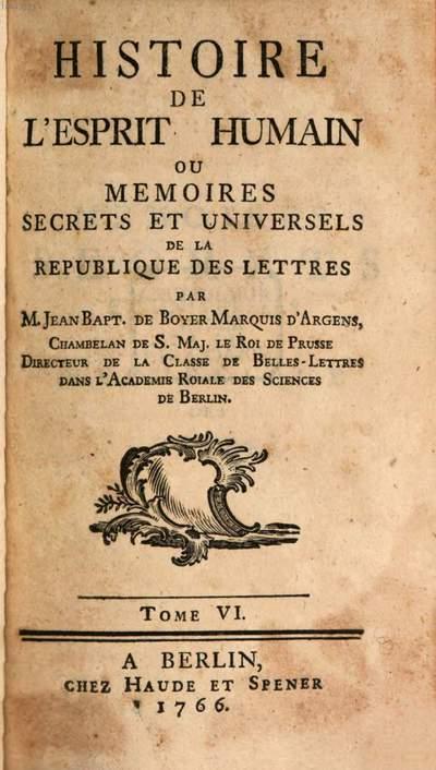 Histoire De L'Esprit Humain Ou Memoires Secrets Et Universels De La Republique Des Lettres. 6