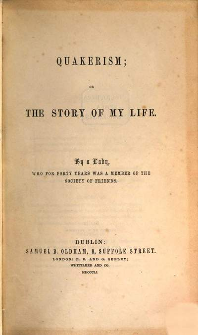 Quakerism; or the story of my life :By a Lady, who for forty years was member of the Society of Friends