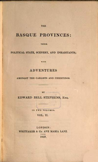 ˜Theœ Basque Provinces: their political state, scenery, and inhabitants :with adventures amongst the Carlists and Christinos. 2
