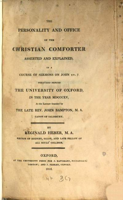 ˜Theœ personality and office of the christian comforter :asserted and explained, in a course of sermons on John XVI. 7. ; Preached before the University of Oxford in the year 1815, at the lecture founded by the late John Bampton