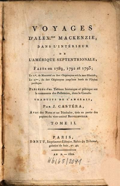 Voyages D'Alex. Mackenzie, dans l'intérieur de l'Amérique septentrionale :faits en 1789, 1792 et 1793 ; précédés d'un tableau historique et politique sur le commerce des Pelleteries, dans le Canada. 2
