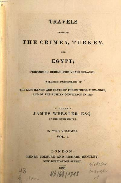 Travels through the Crimea, Turkey and Egypt performed during the years 1825 - 1828 :including particulars of the last illness and death of the Emperor Alexander and of the Russian conspiracy in 1825 ; in two volumes. 1