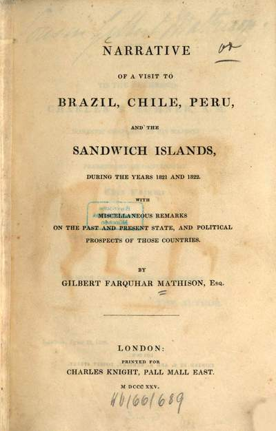 Narrative of a visit to Brazil, Chile, Peru and the Sandwich Islands :during the years 1821 and 1822 ; With miscellaneous remarks on the past and present state and political prospects of those countries