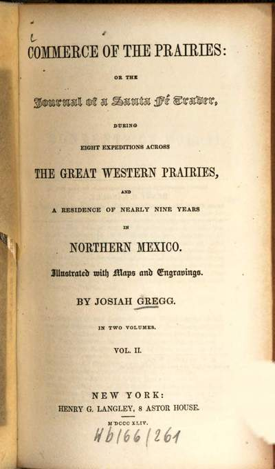 Commerce of the prairies :Or the journal of a Santa-Fé trader, during 8 expeditions across the great Western prairies, and a residence of nearly 9 years in Northern Mexico, Illustr. with maps an engrav. In 2 vol.. 2