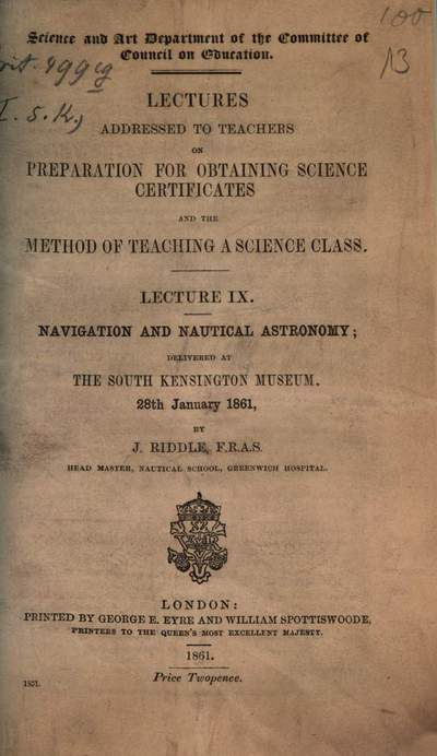 Navigation and nautical astronomy :delivered at The South Kensington Museum, 28th January 1861
