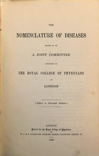 ˜Theœ Nomenclature of Diseases :Drawn up by a joint Committee appointed by the Royal College of Physicians of London. Subject to Decennial Revision
