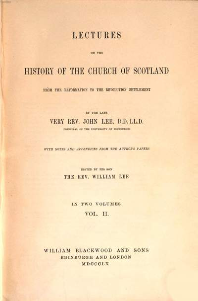 Lectures on the history of the Church of Scotland :from the reformation to the revolution settlement ; with notes and appendices from the author's papers ; in two volumes. 2