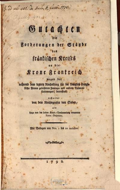 Gutachten die Forderungen der Stände des fränkischen Kreises an die Krone Frankreich wegen der während dem leztern Reichskrieg für die königlich französische Armee geleisteten Fourage- und andern Natural-Lieferungen, betreffend