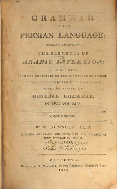 ˜Aœ grammar of the Persian language :comprising a portion of the elements of Arabic inflexion ; together with some observations on the structure of either language, considered with reference to the principles of general grammar ; in two volumes. 2