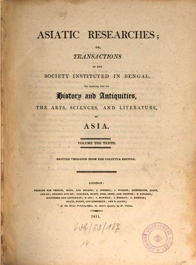 Asiatic researches or transactions of the Society instituted in Bengal, for inquiring into the history and antiquities, the arts, sciences, and literature, of Asia. 10, 10. 1811