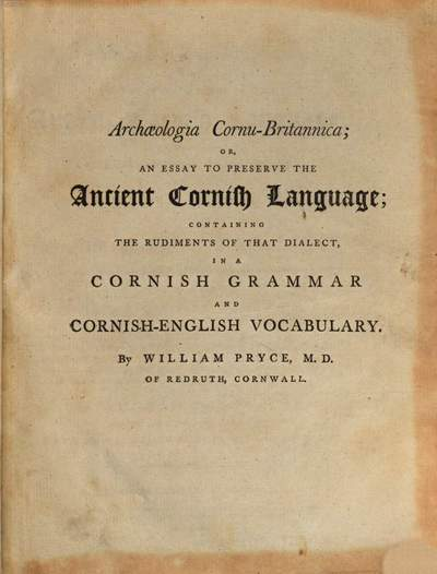 Archaeologia Cornu-Britannica or, an essay to preserve the ancient Cornish language :containing the rudiments of that dialect in a cornish grammar and Cornish-English vocabulary