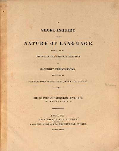 ˜Aœ short inquiry into the nature of language :with a view to ascertain the original meanings of sanskrit prepositions, elucidated by comparisons with the greek and latin