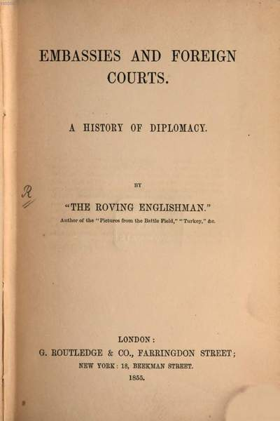 Embassies and Foreign Courts :A history of diplomacy. By
