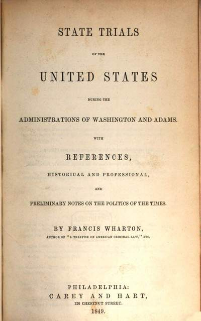 State trials of United States during the administrations of Washington and Adams :With references, historical and professional, and preliminary notes on the politics of the times