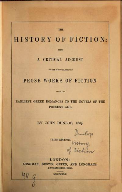 ˜Theœ history of fiction :being a critical account of the most celebrated prose works of fiction from the earliest Greek romances to the novels of the present age