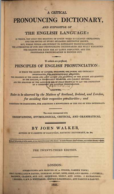 ˜Aœ critical pronouncing dictionary and expositor of the English language :To which are prefixed, principles of English pronunciation: ... Likewise, Rules to be observed by the Natives of Scotland, Ireland, and London, for avoiding their respective peculiarities and directions to foreigners, for acquiring a knowledge of the use of this dictionary ; The whole interspersed with observations, etymological, critical, and grammatical