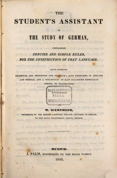 ˜Theœ student's assistant in the study of German :containing concise and simple rules, for the construction of that language ; with numerous examples and sentences for practice, also exercises in English and German, and a collection of easy dialogues espacially useful to travellers