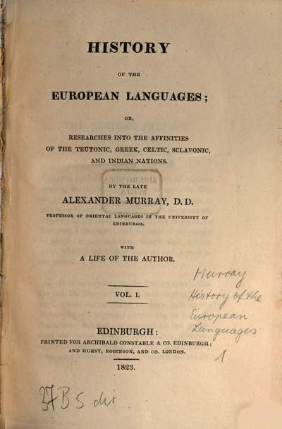 History of the European Languages :or, Researches into the Affinities of the Teutonic, Greek, Celtic, Sclavonic and Indian Nations ; with a Life of the Author. 1