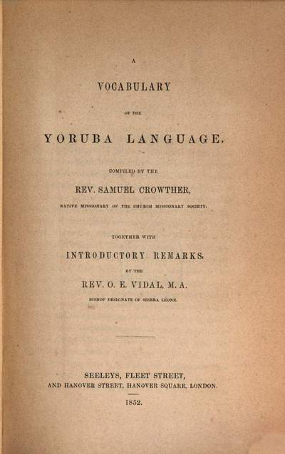 ˜Aœ vocabulary of the Yoruba language :Together with introductory remarks by the Rev. O. E. Vidal