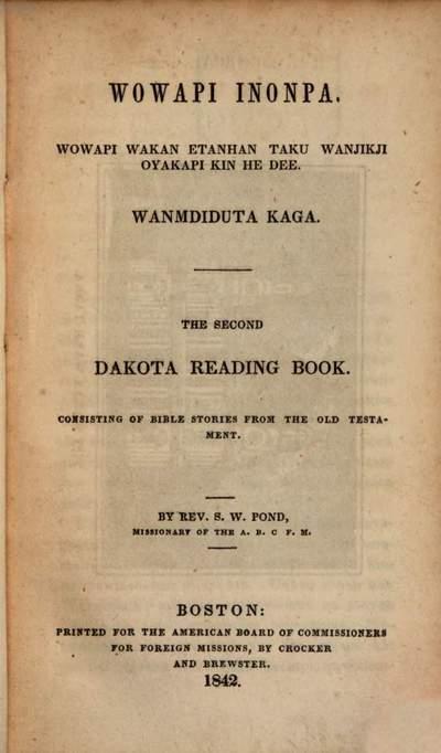 Wowapi inonpa, wowapi wakan etanhan taku wanjikji oyakapi kin he dee, wanmdiduta kaga = ˜Theœ second Dakota reading book, consisting of bible stories from the Old Testament