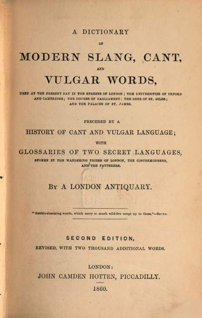 ˜Aœ Dictionary of modern slang, cant, and, vulgar words :preceded by a history of cant and vulgar language ; with glossaries of two secret languages