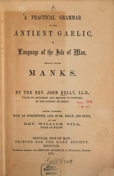 ˜Aœ practical grammar of the antient Gaelic, or language of the Isle of Man, usually called Manks :Ed. ... with an intr., life of. Dr. Kelly, and notes, by William Gill. Douglas, Isle of Man: Printed for the Manx Society. 1859