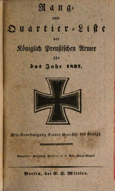 Rang- und Quartier-Liste der Königlich-Preußischen Armee und des XIII. (Königlich-Württembergischen) Armeekorps :für ... ; mit Dienstalters-Listen der Generalität und der Stabsoffiziere ... ; nach dem Stande vom .... 1837, 1837