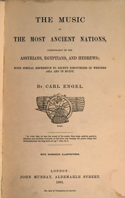 ˜Theœ Music of the most ancient nations particularly on the Assyrians, Egyptians and Hebrews; with special reference to recent discoveries in Western Asia and in Egypt :With numerous illustrations