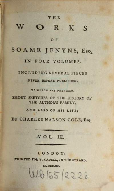 ˜Theœ Works Of Soame Jenyns, Esq. :In Four Volumes ; Including Several Pieces Never Before Published ; To Which Are Prefixed, Short Sketches Of The History Of The Author's Family, And Also Of His Life. 3