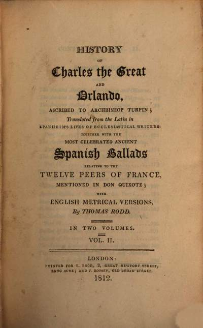 History of Charles the Great and Orlando :adscripted to Archbishop Turpon. Translated from the Latin in Spanheim's Lives of Ecclesiastical Writers together with the most celebrated ancient Spanish Ballads relating to the twelve Peers of France. 2