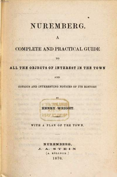 Nuremberg :A complete and practical Guide to all the Objects of Interest in the Town and copious and interesting Notices of its History by Henry Wright. With a Plan of the Town