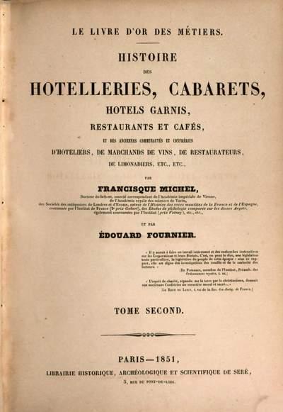 Histoire des hotelleries, cabarets, hotels garnis, restaurants et cafés, et des anciennes communautés et confréries d'hoteliers, de marchands de vins. 2
