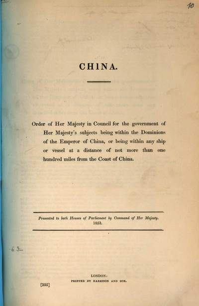 China :order of her Majesty in council for the government of her Majesty's subjects being within the dominions of the emperor of China ... ; presented ... 1853