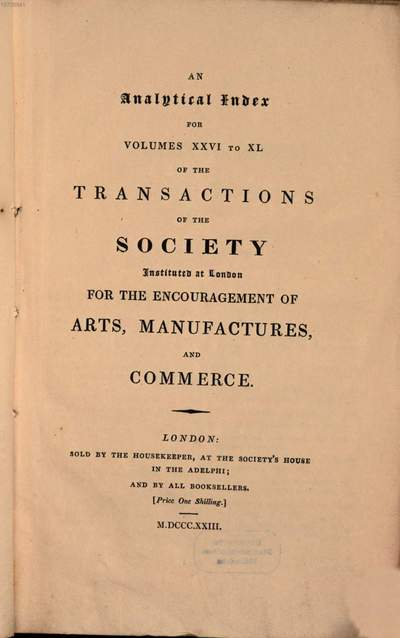 ˜Anœ analytical index to the ... Volumes of the transactions of the Society instituted at London for the Encouragement of Arts, Manufactures, and Commerce .... [2], ... for volumes XXVI to XXL ...