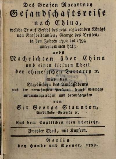 ˜Desœ Grafen Macartney Gesandschaftsreise nach China, welche Er auf Befehl des jetzt regierenden Königs von Großbritannien, George des dritten, in den Jahren 1792 bis 1794 unternommen hat :nebst Nachrichten über China und einen kleinen Theil der chinesischen Tartarey .... 2