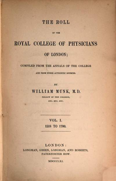 ˜Theœ roll of the Royal College of Physicians of London; compiled from the Annals of the College and from other authentic sources. I